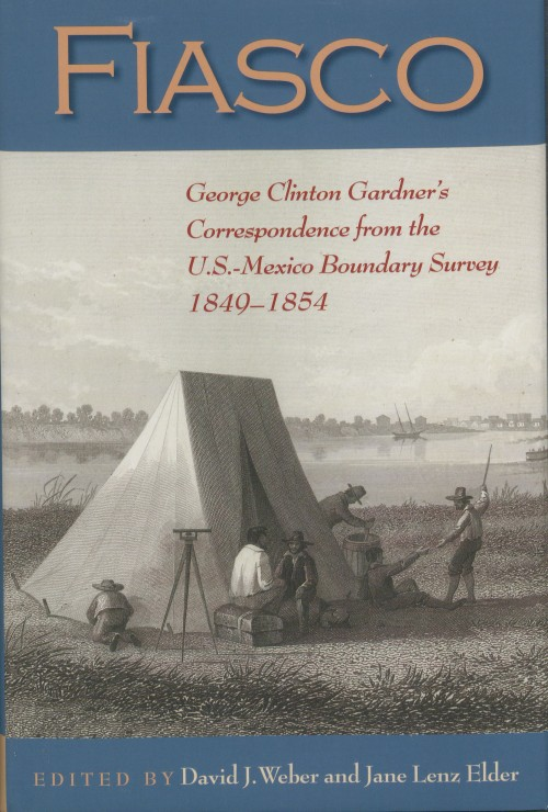 Cover, Fiasco: George Clinton Gardner's Correspondence from the U.S.-Mexico Boundary Survey, 1849-1854