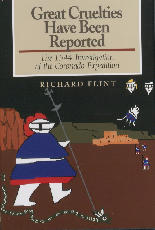 Cover, Great Cruelties Have Been Reported: The 1544 Investigation of the Coronado Expedition