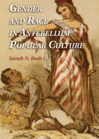 Gender and Race in Antebellum Popular Culture